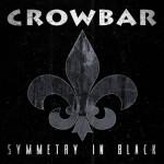 """""""Symmetry In Black"""", Crowbar (2014)"""